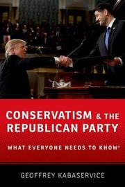 Conservatism and the Republican Party by Geoffrey Kabaservice