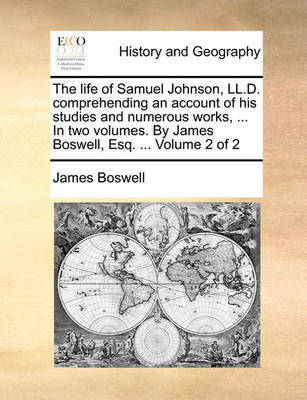 The Life of Samuel Johnson, LL.D. Comprehending an Account of His Studies and Numerous Works, ... in Two Volumes. by James Boswell, Esq. ... Volume 2 of 2 by James Boswell image