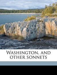 Washington, and Other Sonnets by George Albert Aldrich