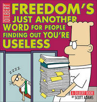 Freedom's Just Another Word for People Finding Out You'RE Useless by Scott Adams