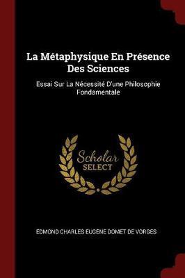 La Metaphysique En Presence Des Sciences by Edmond Charles Eugene Domet De Vorges