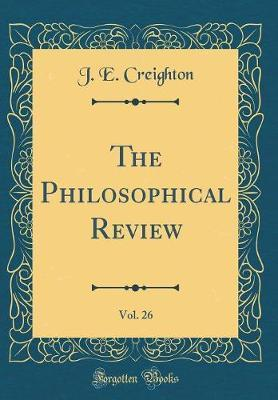 The Philosophical Review, Vol. 26 (Classic Reprint) by J. E. Creighton