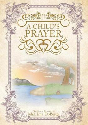 A Child's Prayer by Mrs Ima Dobetter