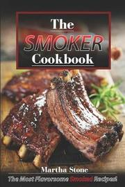 The Smoker Cookbook by Martha Stone