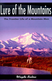 Lure of the Mountains: The Frontier Life of a Mountain Man by Wayde Bulow image