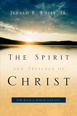The Spirit and Presence of Christ by Jerald, R White Jr. image