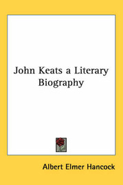 John Keats a Literary Biography by Albert Elmer Hancock image