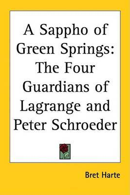 A Sappho of Green Springs: The Four Guardians of Lagrange and Peter Schroeder by Bret Harte image