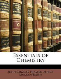 Essentials of Chemistry by John Charles Hessler