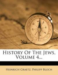 History of the Jews, Volume 4... by Heinrich Graetz