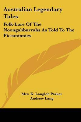 Australian Legendary Tales: Folk-Lore of the Noongahburrahs as Told to the Piccaninnies image