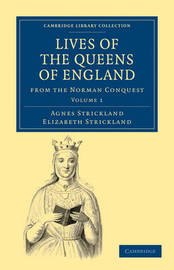 Lives of the Queens of England from the Norman Conquest 8 Volume Paperback Set Lives of the Queens of England from the Norman Conquest: Volume 3 by Agnes Strickland