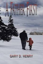 A Father First by Gary D. Henry