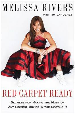 Red Carpet Ready: Secrets for Making the Most of Any Moment You're in the Spotlight by Melissa Rivers