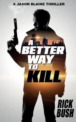 A Better Way to Kill by Rick Bush