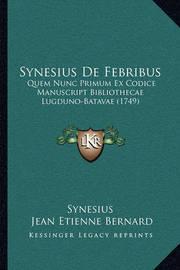 Synesius de Febribus: Quem Nunc Primum Ex Codice Manuscript Bibliothecae Lugduno-Batavae (1749) by Synesius