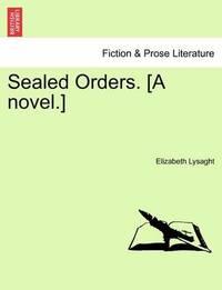 Sealed Orders. [A Novel.] by Elizabeth J Lysaght
