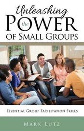 Unleashing the Power of Small Groups by Mark Lutz