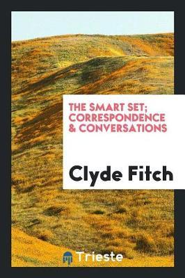 The Smart Set; Correspondence & Conversations by Clyde Fitch