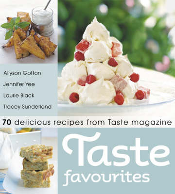 Taste Favourites: 70 Delicious Recipes from Taste Magazine by Jennifer Yee image