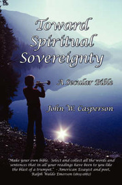 Toward Spiritual Sovereignty by John W. Casperson