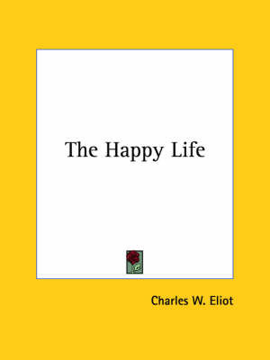 The Happy Life by Charles W Eliot image