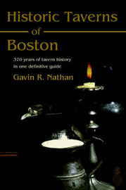 Historic Taverns of Boston: 370 Years of Tavern History in One Definitive Guide by Gavin R. Nathan