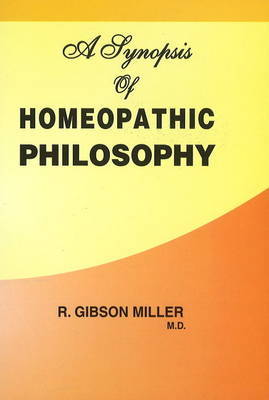 A Synopsis of Homoeopathic Philosophy by R.Gibson Miller image
