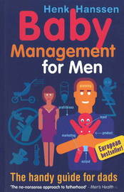 Baby Management for Men: A Handy Guide for Dads by Henk Hanssen image