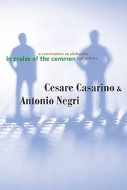 In Praise of the Common by Antonio Negri