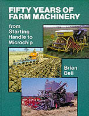 Fifty Years of Farm Machinery by Brian Bell