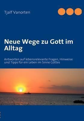 Neue Wege Zu Gott Im Alltag by Tjalf Vanorten