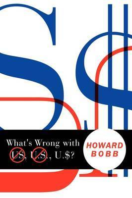 What's Wrong with US, U.S., U.$? by Howard Bobb
