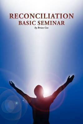 Reconciliation Basic Seminar by Brian Cox