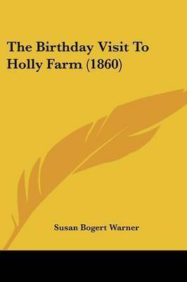The Birthday Visit To Holly Farm (1860) by Susan Bogert Warner