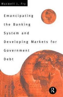 Emancipating the Banking System and Developing Markets for Government Debt by Maxwell Fry image
