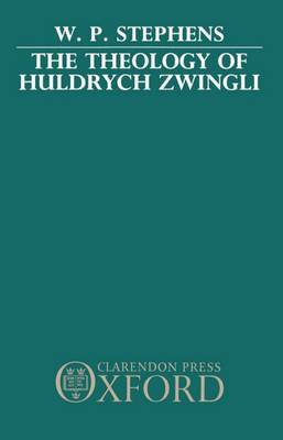 The Theology of Huldrych Zwingli by W.P. Stephens image