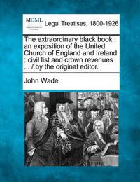 The Extraordinary Black Book by John Wade