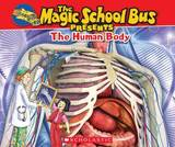 Magic School Bus Presents: The Human Body by Joanna Cole