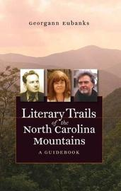 Literary Trails of the North Carolina Mountains by Georgann Eubanks