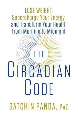 The Circadian Code by Satchin Panda