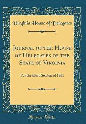 Journal of the House of Delegates of the State of Virginia by Virginia House of Delegates