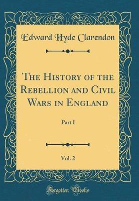 The History of the Rebellion and Civil Wars in England, Vol. 2 by Edward Hyde Clarendon