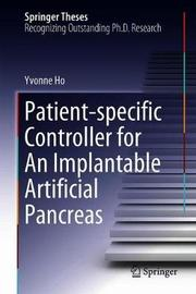 Patient-specific Controller for An Implantable Artificial Pancreas by Yvonne Ho