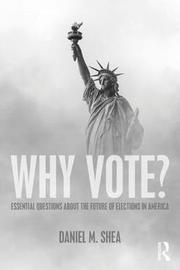 Why Vote? by Daniel M Shea