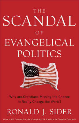 The Scandal of Evangelical Politics: Why are Christians Missing the Chance to Really Change the World? by Ronald J Sider image