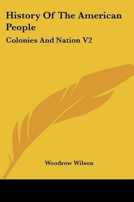 History of the American People: Colonies and Nation V2 by Woodrow Wilson image