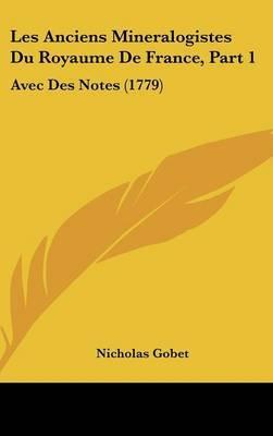 Les Anciens Mineralogistes Du Royaume De France, Part 1: Avec Des Notes (1779) by Nicholas Gobet image