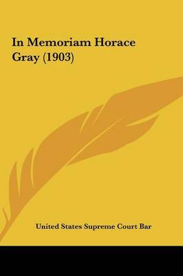 In Memoriam Horace Gray (1903) by States Supreme Court Bar United States Supreme Court Bar image