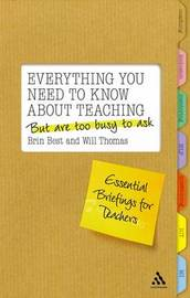 Everything You Need to Know About Teaching But are Too Busy to Ask: Essential Briefings for Teachers by Brin Best image